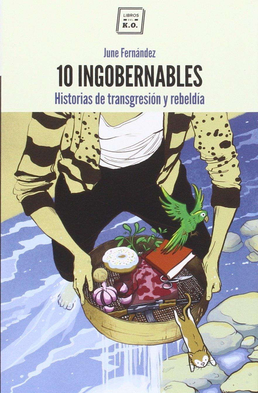 Portada libro - 10 ingobernables: Historias de transgresión y rebeldíaº