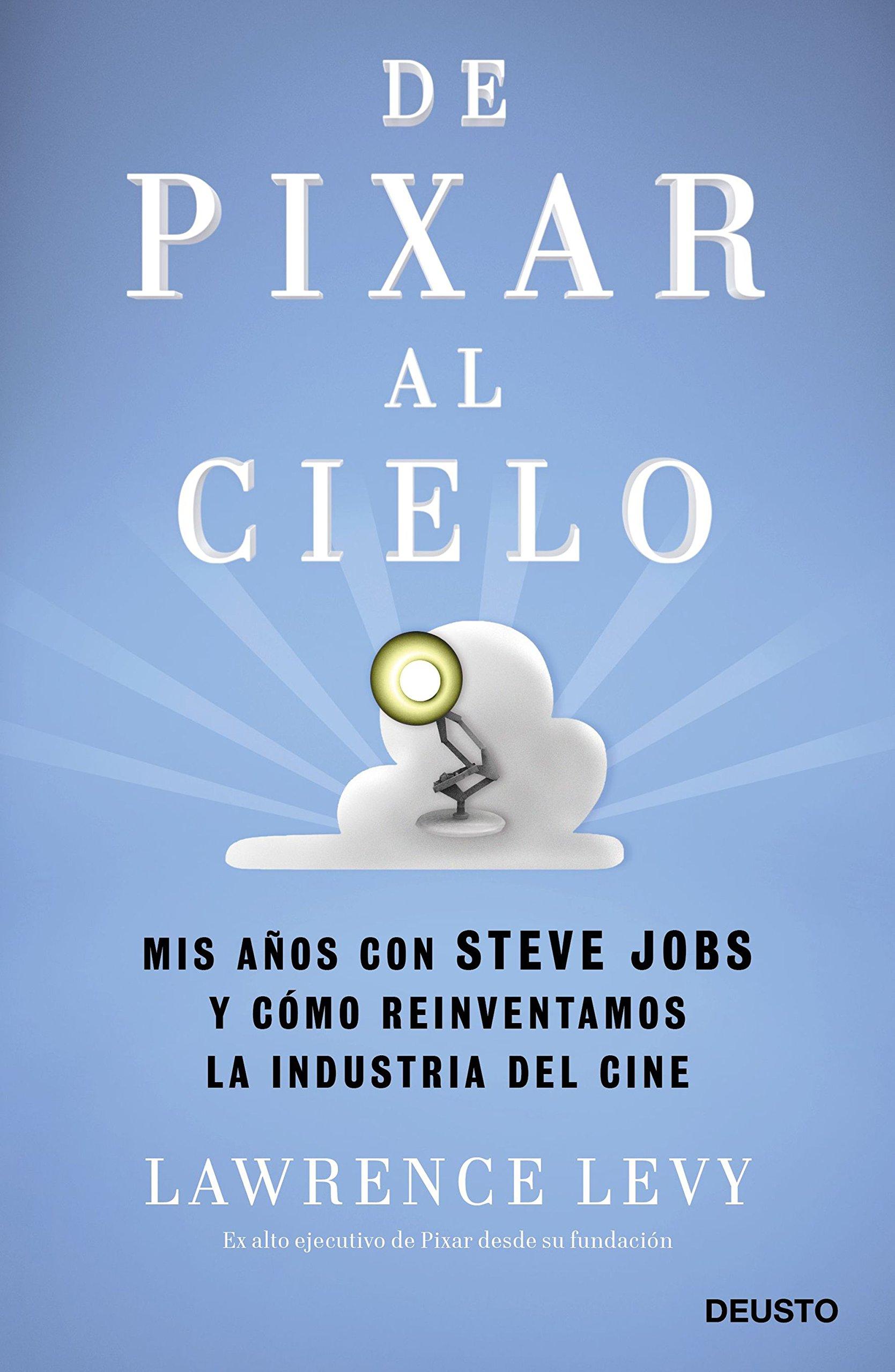 Portada libro - De Pixar al cielo: Mis años con Steve Jobs y cómo reinventamos la industria del cine
