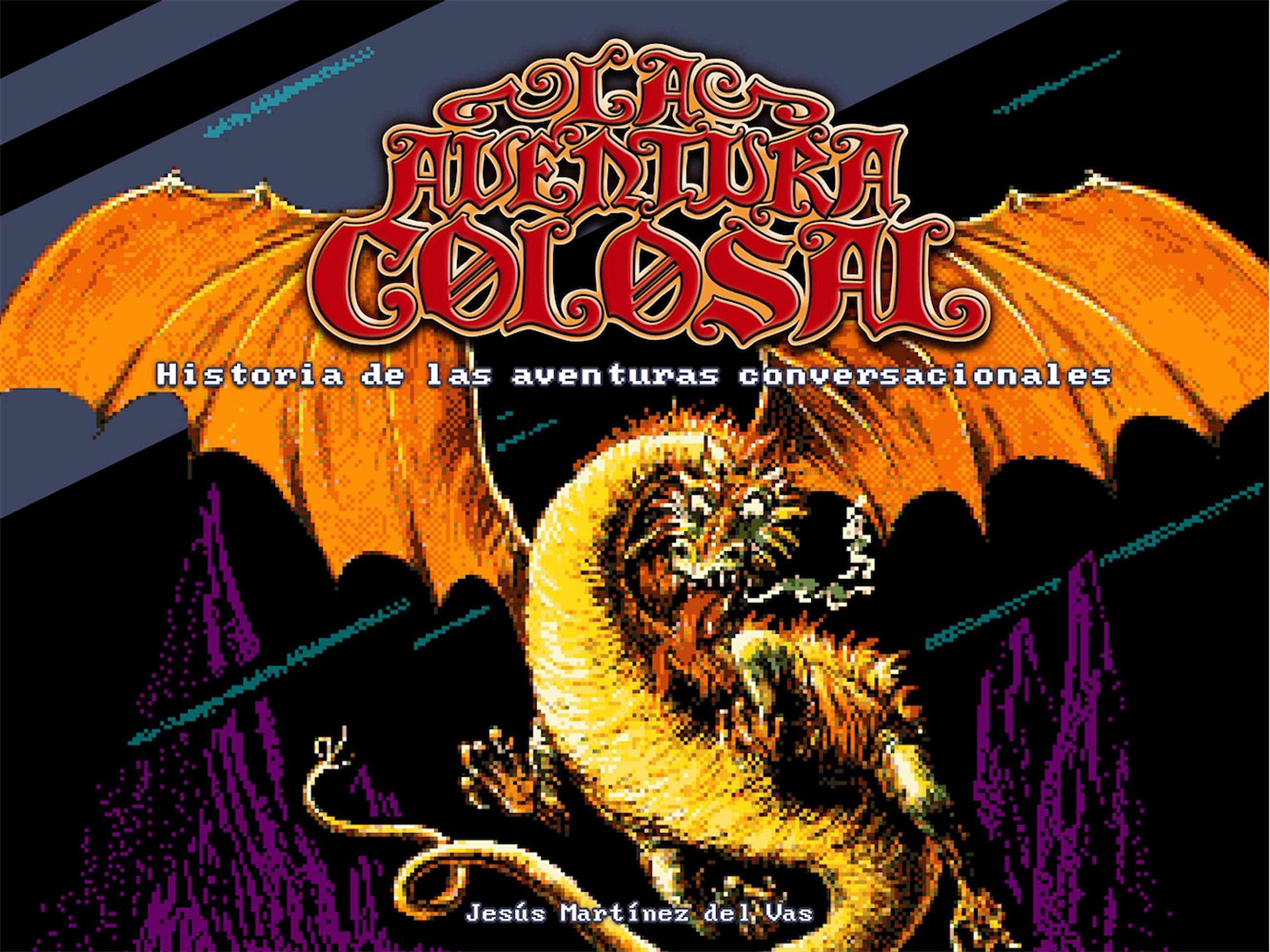 Portada libro - La aventura colosal: Historia de las aventuras conversacionales