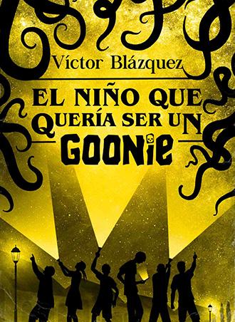 El niño que quería ser un Goonie de Víctor Blázquez, publicación en febrero