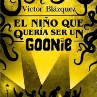 El Niño que Quería Ser un Goonie de Victor Blázquez, reseña.