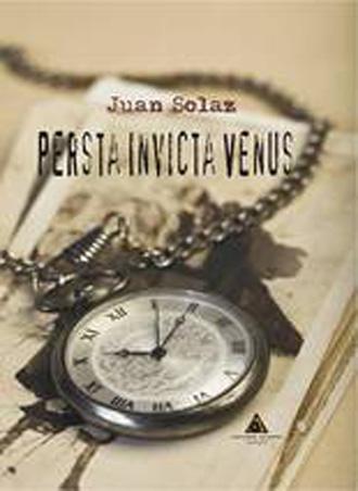 """Este viernes se presenta la novela de ficción histórica del autor madrileño Juan Solaz """"Persta Invicta Venus"""""""