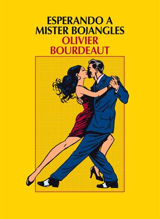 Esperando a mister Bojangles, el debut de Olivier Bourdeaut ya a la venta