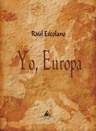 """Este jueves se presenta el libro del autor zaragozano Raúl Escolano """"Yo, Europa"""""""