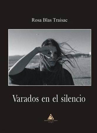 Varados en el silencio, de Rosa Blas Traisac se presentará el jueves 2 de marzo
