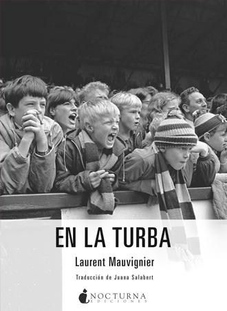 Nocturna Ediciones publica En la turba ⚽✨ de Laurent Mauvignier