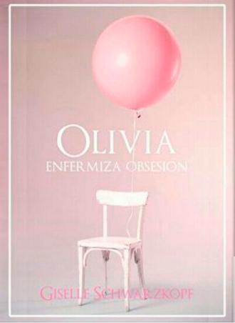 Olivia enfermiza obsesión ??? ¡novedad del mes de mayo!