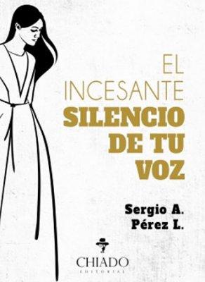 El incesante silencio de tu voz