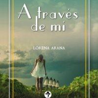 A través de mí de Lorena Arana 😑⏳ ¡¡Disponible ya este mes de agosto!!