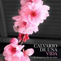 Calvario de una vida 🌺✨ de Cecilia Castellón Vera, novedad de agosto