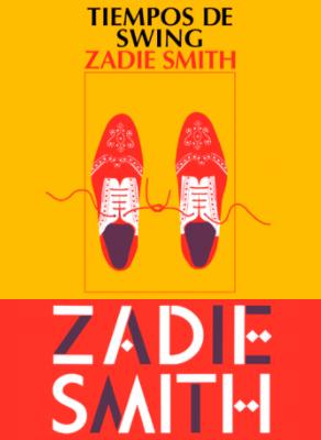 Tiempos de swing ??? de Zadie Smith ¡novedad del mes de noviembre!