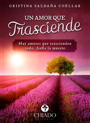 Un amor que trasciende ?? de Cristina Saldana Coéllar ¡Novedad de agosto!