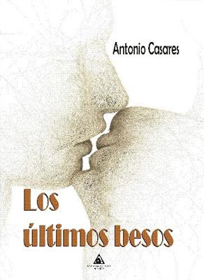 Los últimos besos, de Antonio Casares tendrá su presentación el 15 de septiembre