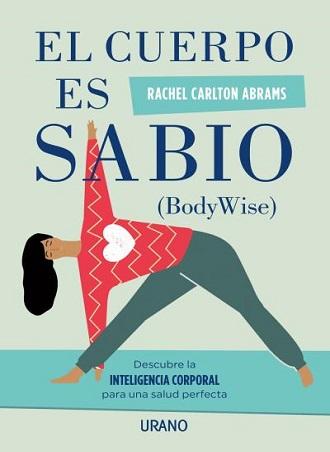 El cuerpo es sabio nos habla de la inteligencia corporal para una salud perfecta