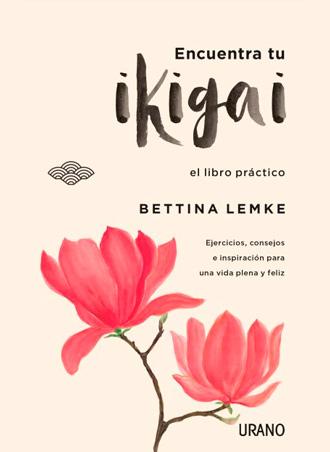 Encuentra tu ikigai es una guía para descubrir tu razón de ser