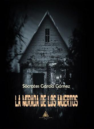 La mirada de los muertos, de Sócrates García Gómez, se presentará el 9 de septiembre