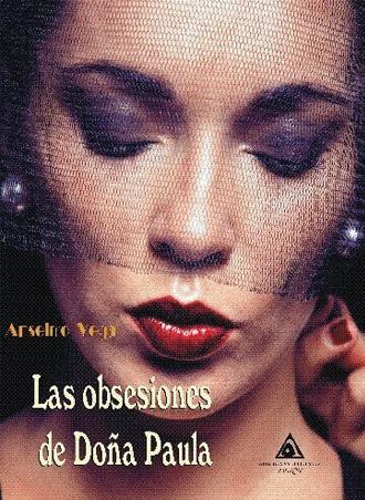 Presentación de Las obsesiones de Doña Paula  🌹 💓, de Anselmo Vega