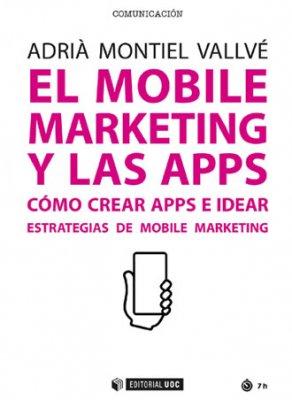 El mobile marketing y las apps. Cómo crear apps e idear estrategias de mobile marketing